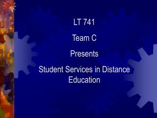 LT 741 Team C Presents Student Services in Distance Education