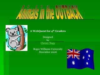 A WebQuest for 4 th Graders Designed by Christy Nagy Roger Williams University December 2006