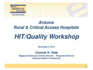 Arizona  Rural & Critical Access Hospitals HIT/Quality Workshop