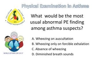 What  would be the most usual abnormal PE finding among asthma suspects?