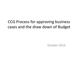 CCG Process  for  approving business cases and  the draw down of  Budget