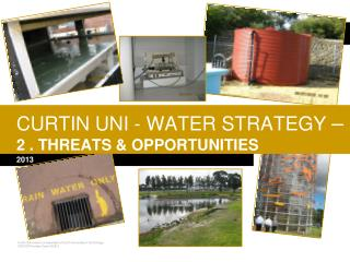 CURTIN UNI - WATER STRATEGY  –  2 . THREATS & OPPORTUNITIES
