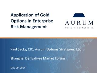 P aul Sacks, CIO, Aurum Options Strategies, LLC Shanghai Derivatives Market Forum May 29, 2014