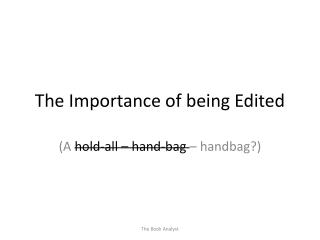 The Importance of being Edited