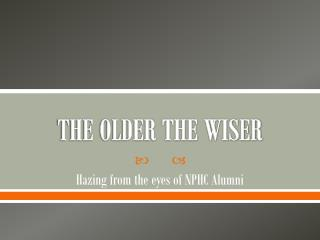 THE OLDER THE WISER