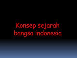 Konsep sejarah bangsa indonesia