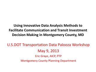 U.S.DOT Transportation Data  Palooza  Workshop  May 9, 2013  Eric Graye, AICP, PTP