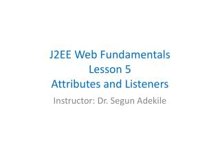 J2EE Web Fundamentals Lesson 5 Attributes and Listeners