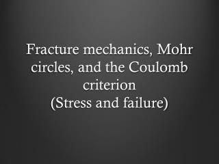 Fracture mechanics, Mohr circles, and the Coulomb criterion (Stress and failure)