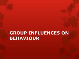 GROUP INFLUENCES ON BEHAVIOUR