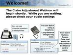 Welcome The Claim Adjustment Webinar will begin shortly ...