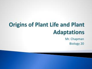 Origins of Plant Life and Plant Adaptations