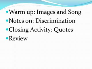 Warm up: Images and Song Notes on: Discrimination Closing Activity: Quotes Review