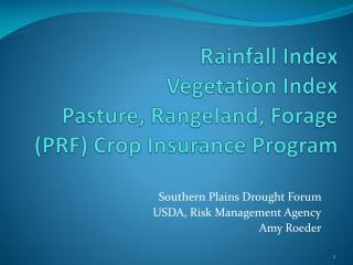 Rainfall Index  Vegetation Index  Pasture, Rangeland, Forage (PRF) Crop Insurance  Program