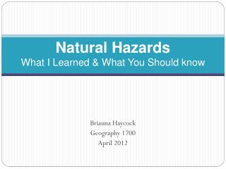 Natural Hazards What I Learned & What You Should know