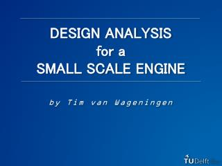 DESIGN ANALYSIS for a  SMALL SCALE ENGINE