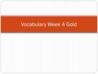 Vocabulary Week 4 Gold