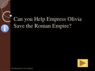 Can you Help Empress Olivia Save the Roman Empire?