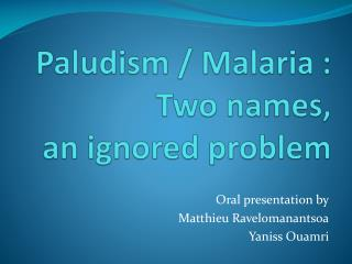 Paludism / Malaria :  Two names , an  ignored problem