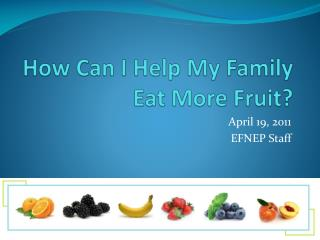 How Can I Help My Family Eat More Fruit?