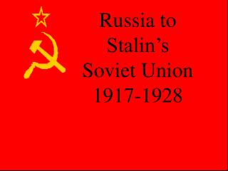 Russia to Stalin's Soviet Union 1917-1928
