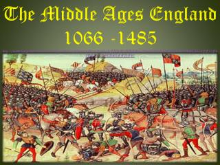 The Middle Ages England  1066 -1485