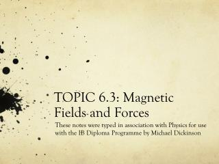 TOPIC 6.3: Magnetic Fields and Forces