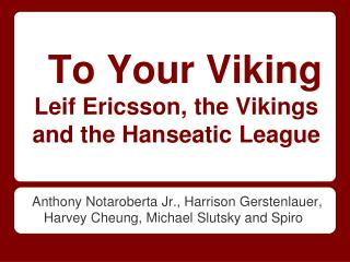 To Your Viking Leif  Ericsson, the Vikings and the Hanseatic League