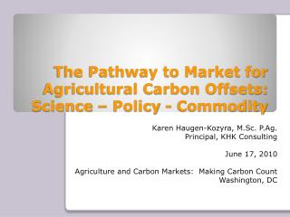 The Pathway to Market for Agricultural Carbon Offsets: Science – Policy - Commodity