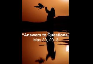 """Answers to Questions"" May 30, 2013"