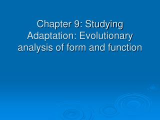 Chapter 9: Studying Adaptation: Evolutionary analysis of form and function