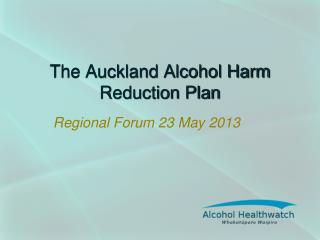 The Auckland Alcohol Harm Reduction Plan