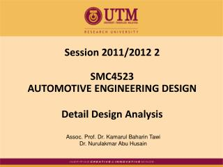 Session  2011/2012 2 SMC4523 AUTOMOTIVE ENGINEERING DESIGN Detail Design Analysis