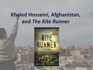 Khaled Hosseini , Afghanistan, and  The Kite Runner