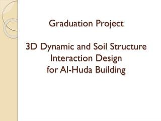 Graduation Project 3D Dynamic and Soil Structure Interaction Design  for Al-Huda Building