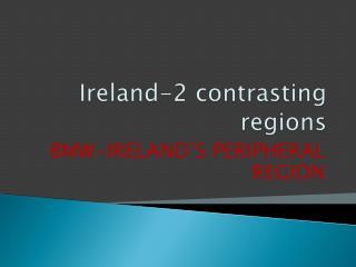 Ireland-2 contrasting regions