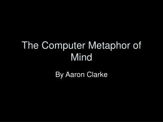 The Computer Metaphor of Mind