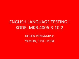 ENGLISH LANGUAGE TESTING I KODE: MKB.4006-3-10-2