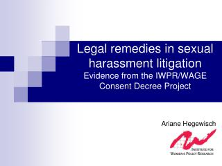 Legal remedies in sexual harassment litigation  Evidence from the IWPR/WAGE Consent Decree Project