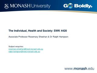 The Individual, Health and Society: SWK 4420 Associate Professor Rosemary Sheehan & Dr Ralph Hampson Subject enquiries: