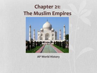 Chapter 21:  The Muslim Empires