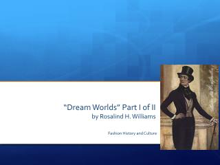 """Dream Worlds"" Part I of II  by Rosalind H. Williams"