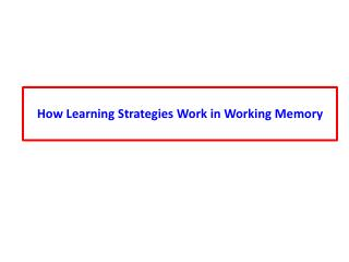 How Learning Strategies Work in Working Memory