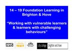 14   19 Foundation Learning in Brighton  Hove   Working with vulnerable learners  learners with challenging behaviours