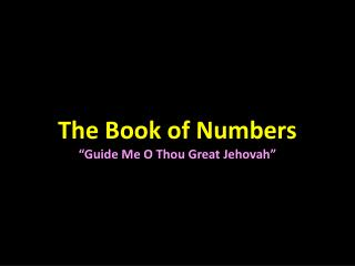 "The Book of Numbers ""Guide Me O Thou Great Jehovah"""