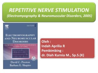 REPETITIVE NERVE STIMULATION    ( Electromyography &  Neuromuscular Disorders,  2005)