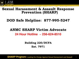 Sexual Harassment & Assault Response Prevention (SHARP) DOD Safe Helpline:  877-995-5247