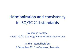 Harmonization and consistency  in ISO/TC 211 standards by Serena Coetzee