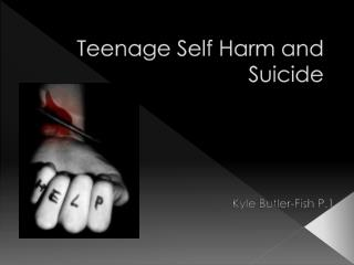 Teenage Self Harm and Suicide