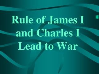 Rule of James I and Charles I Lead to War